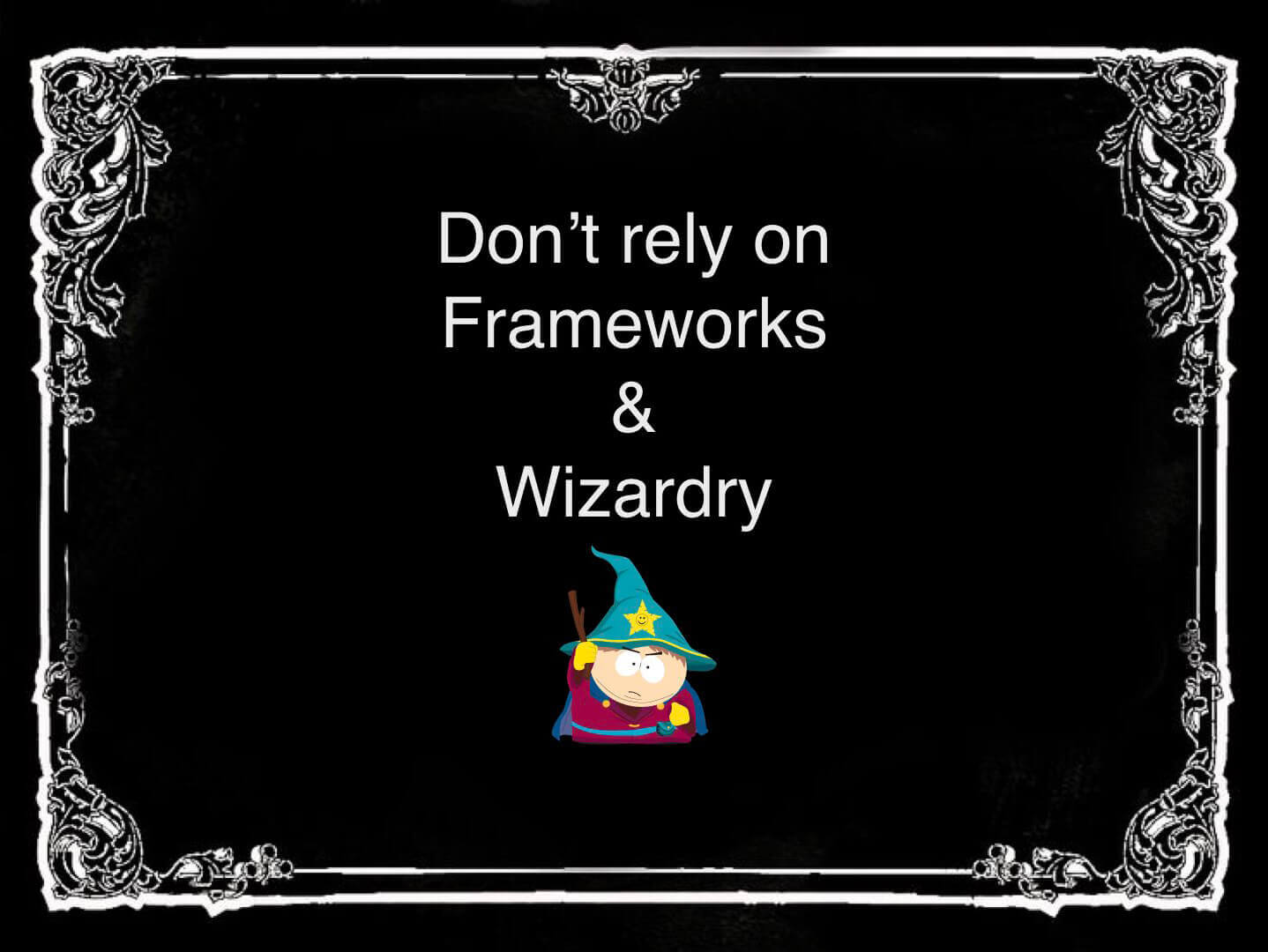 Daniel Khan thinks you shouldn't rely on frameworks and wizardry