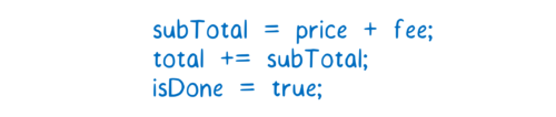 subTotal = price + fee; total += subTotal; isDone = true