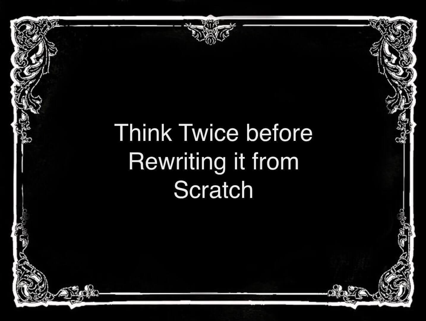 Daniel Khan advises to think twice before rewriting from scratch