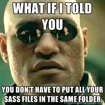 you don't have to put all your sass files in the same folder